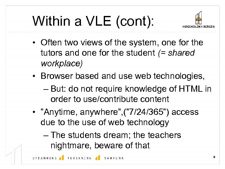 Within a VLE (cont): • Often two views of the system, one for the
