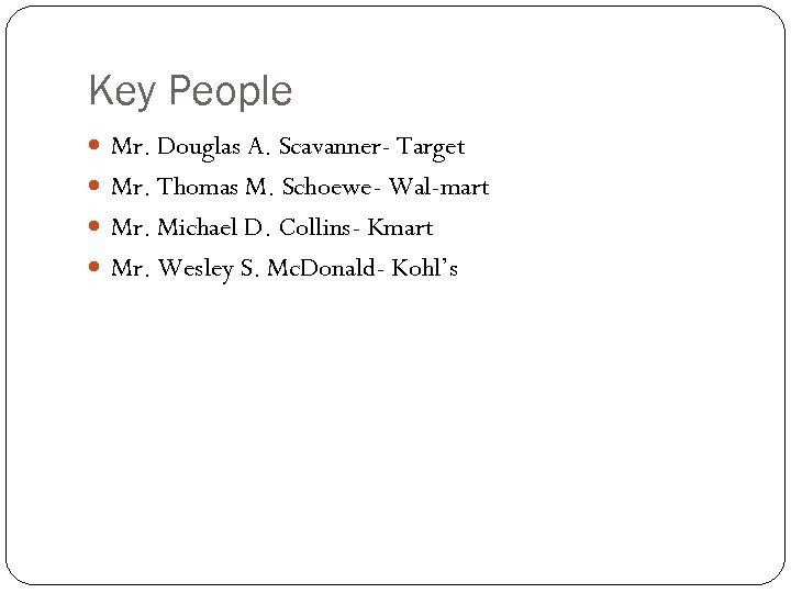 Key People Mr. Douglas A. Scavanner- Target Mr. Thomas M. Schoewe- Wal-mart Mr. Michael