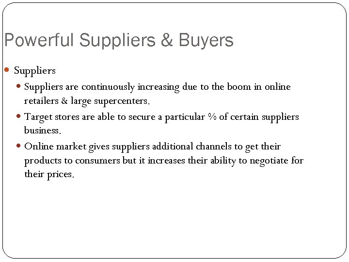 Powerful Suppliers & Buyers Suppliers are continuously increasing due to the boom in online