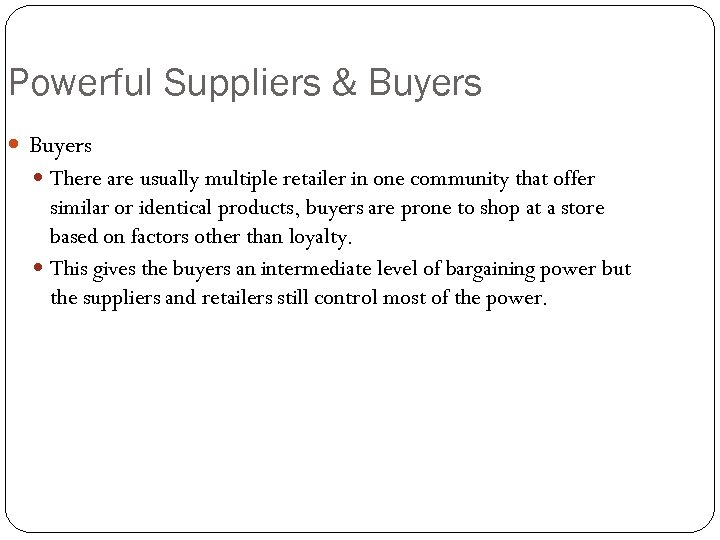 Powerful Suppliers & Buyers There are usually multiple retailer in one community that offer