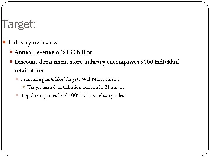 Target: Industry overview Annual revenue of $130 billion Discount department store Industry encompasses 5000