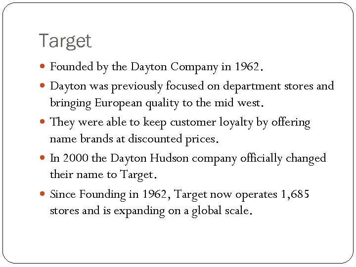 Target Founded by the Dayton Company in 1962. Dayton was previously focused on department
