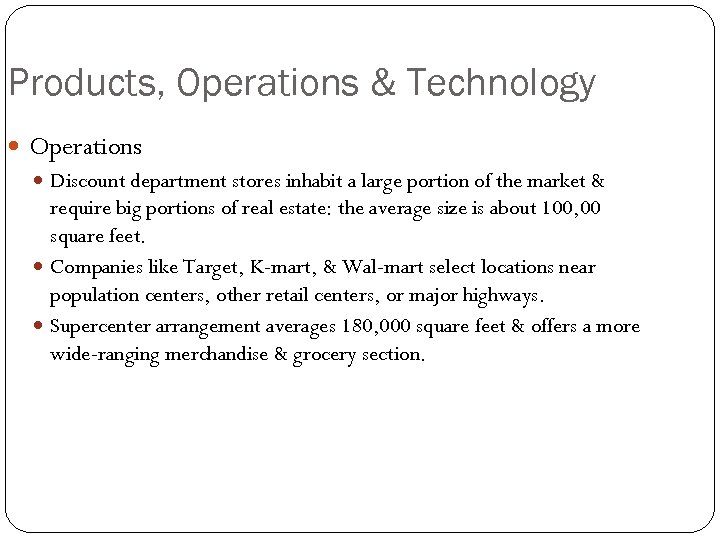 Products, Operations & Technology Operations Discount department stores inhabit a large portion of the