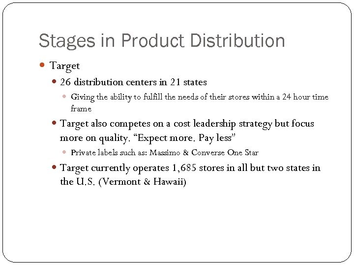 Stages in Product Distribution Target 26 distribution centers in 21 states Giving the ability