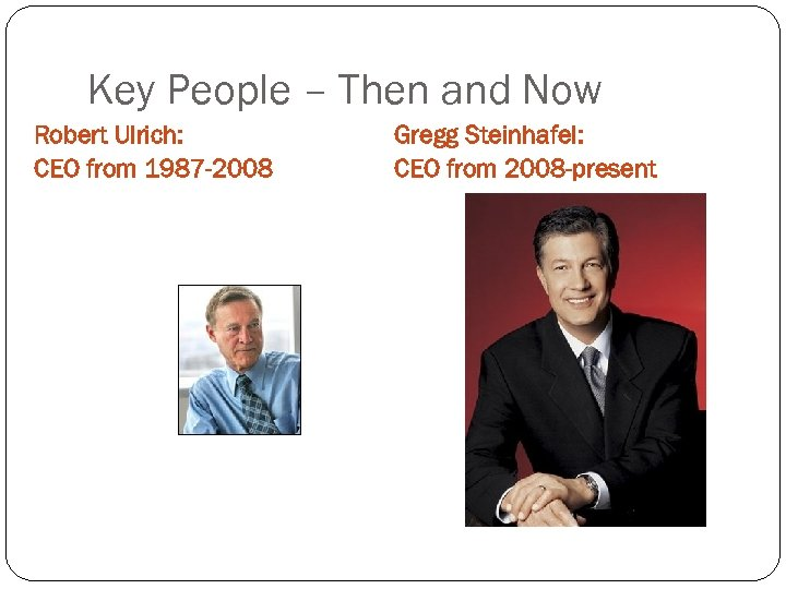 Key People – Then and Now Robert Ulrich: CEO from 1987 -2008 Gregg Steinhafel: