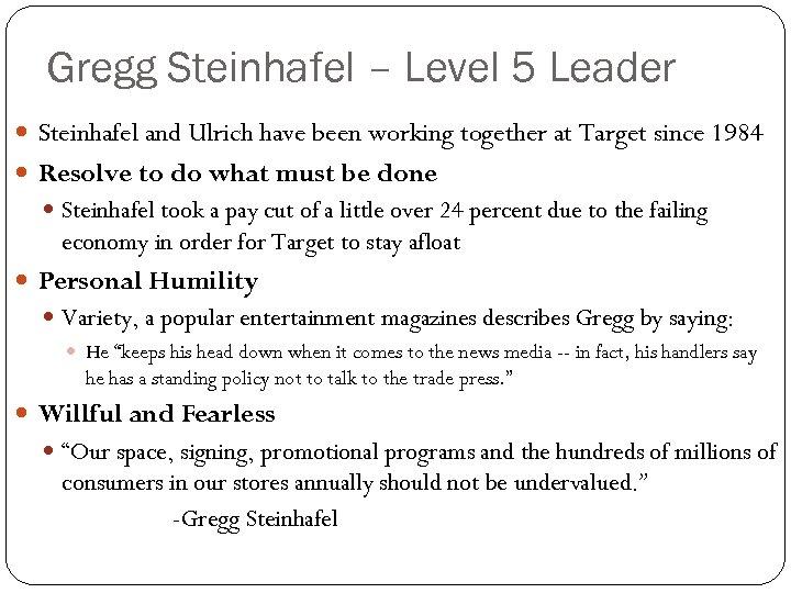 Gregg Steinhafel – Level 5 Leader Steinhafel and Ulrich have been working together at