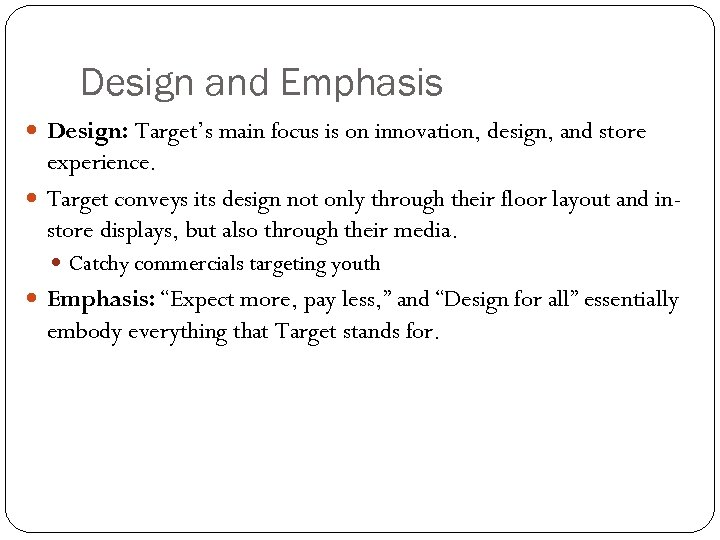 Design and Emphasis Design: Target's main focus is on innovation, design, and store experience.