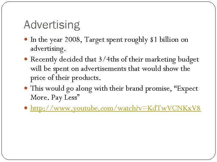 Advertising In the year 2008, Target spent roughly $1 billion on advertising. Recently decided