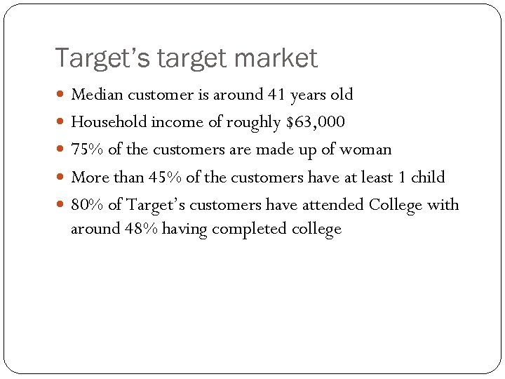 Target's target market Median customer is around 41 years old Household income of roughly