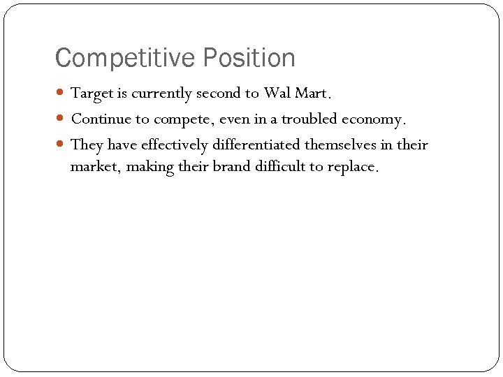 Competitive Position Target is currently second to Wal Mart. Continue to compete, even in
