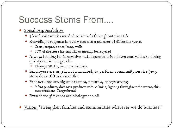 Success Stems From…. Social responsibility: $3 million/week awarded to schools throughout the U. S.