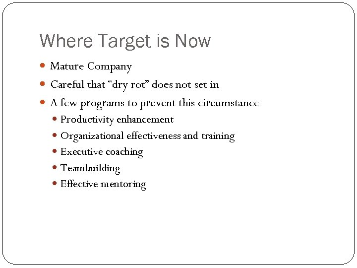 """Where Target is Now Mature Company Careful that """"dry rot"""" does not set in"""