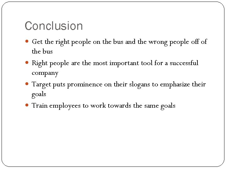 Conclusion Get the right people on the bus and the wrong people off of