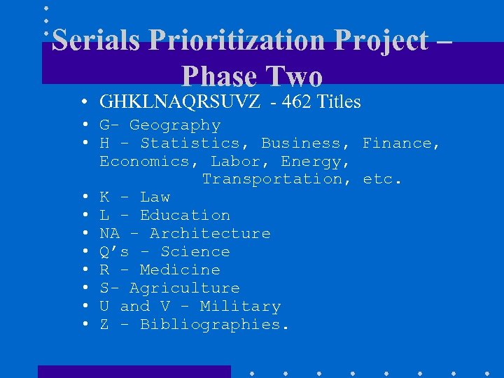 Serials Prioritization Project – Phase Two • GHKLNAQRSUVZ - 462 Titles • G- Geography