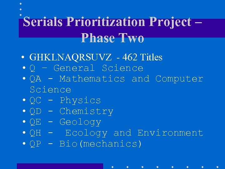 Serials Prioritization Project – Phase Two • GHKLNAQRSUVZ - 462 Titles • Q –