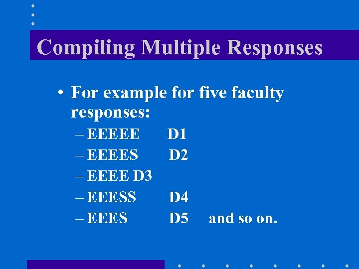 Compiling Multiple Responses • For example for five faculty responses: – EEEEE D 1