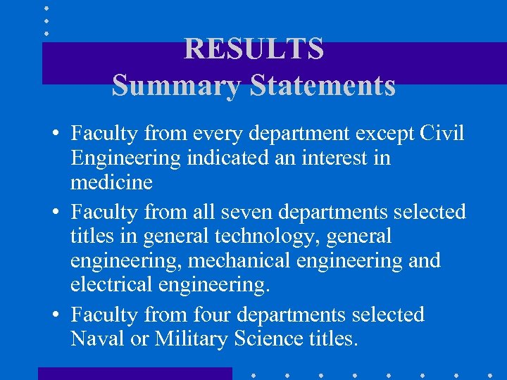 RESULTS Summary Statements • Faculty from every department except Civil Engineering indicated an interest