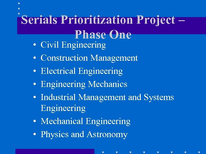 Serials Prioritization Project – Phase One • • • Civil Engineering Construction Management Electrical