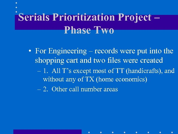Serials Prioritization Project – Phase Two • For Engineering – records were put into