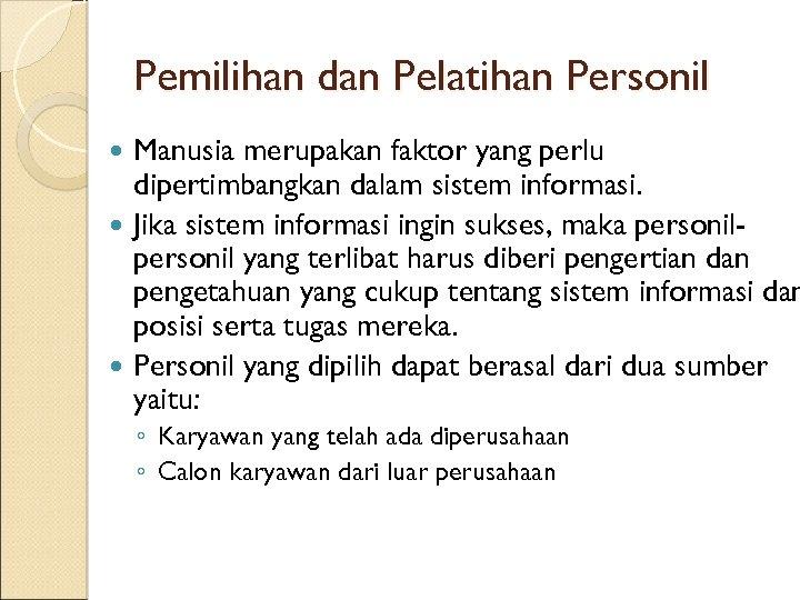 Pemilihan dan Pelatihan Personil Manusia merupakan faktor yang perlu dipertimbangkan dalam sistem informasi. Jika