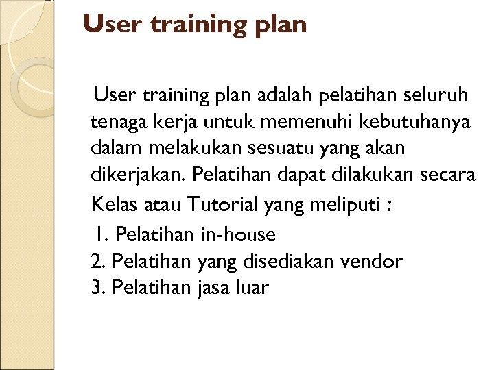 User training plan adalah pelatihan seluruh tenaga kerja untuk memenuhi kebutuhanya dalam melakukan sesuatu