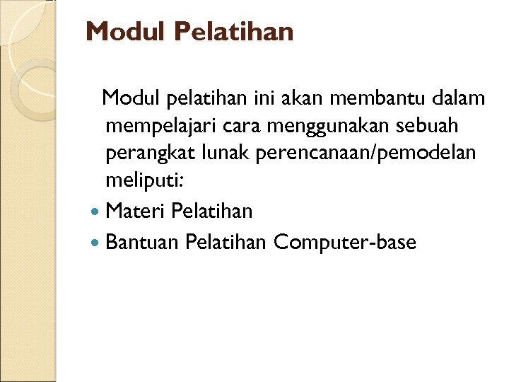 Modul Pelatihan Modul pelatihan ini akan membantu dalam mempelajari cara menggunakan sebuah perangkat lunak