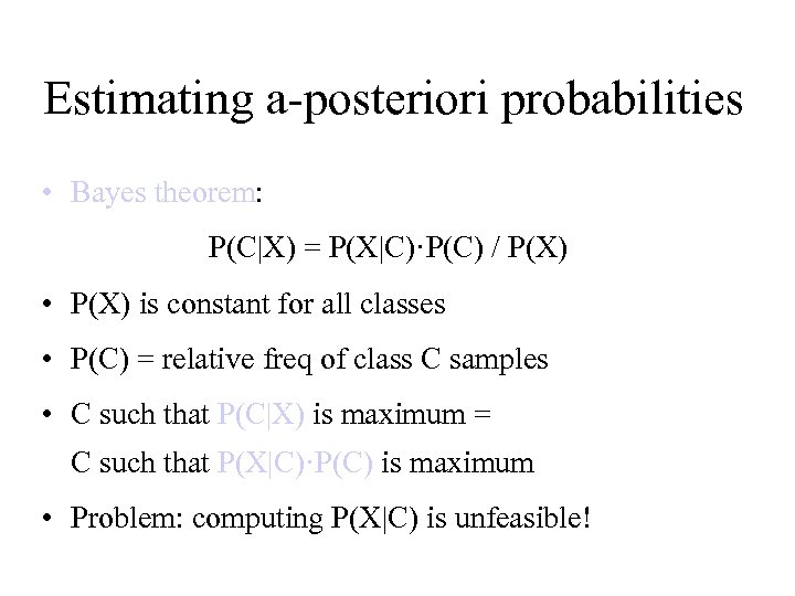 Estimating a-posteriori probabilities • Bayes theorem: P(C|X) = P(X|C)·P(C) / P(X) • P(X) is