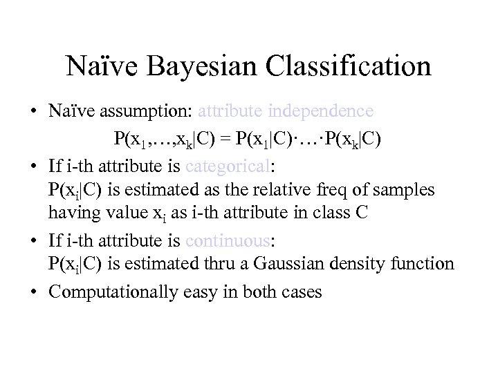 Naïve Bayesian Classification • Naïve assumption: attribute independence P(x 1, …, xk|C) = P(x