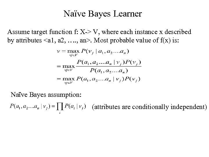 Naïve Bayes Learner Assume target function f: X-> V, where each instance x described