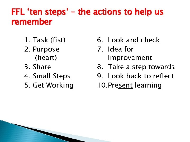 FFL 'ten steps' – the actions to help us remember 1. Task (fist) 2.