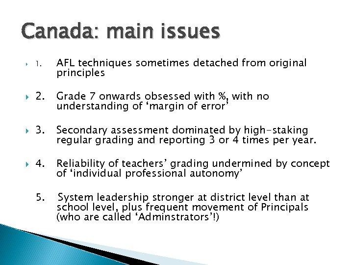 Canada: main issues 1. AFL techniques sometimes detached from original principles 2. Grade 7