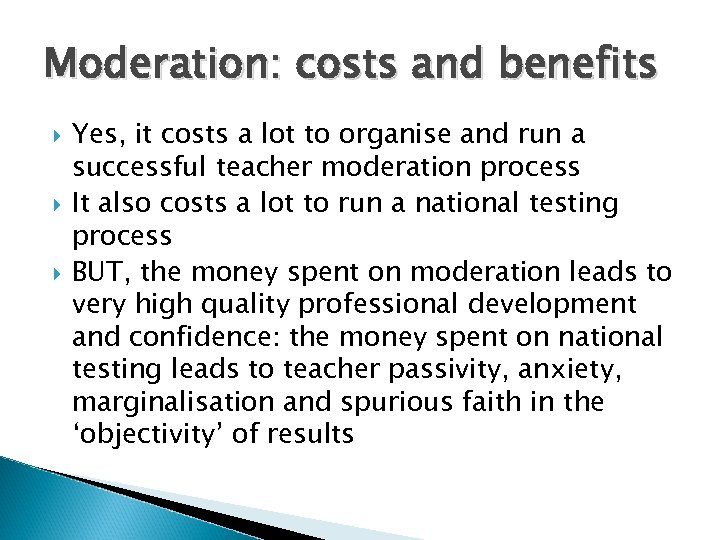 Moderation: costs and benefits Yes, it costs a lot to organise and run a