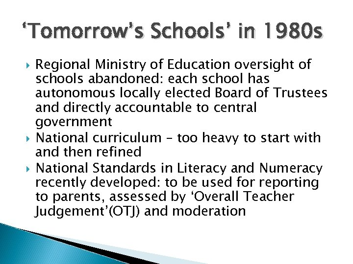 'Tomorrow's Schools' in 1980 s Regional Ministry of Education oversight of schools abandoned: each