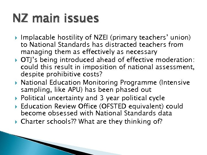 NZ main issues Implacable hostility of NZEI (primary teachers' union) to National Standards has