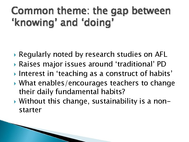 Common theme: the gap between 'knowing' and 'doing' Regularly noted by research studies on
