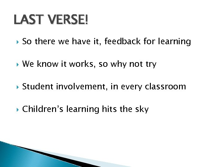LAST VERSE! So there we have it, feedback for learning We know it works,
