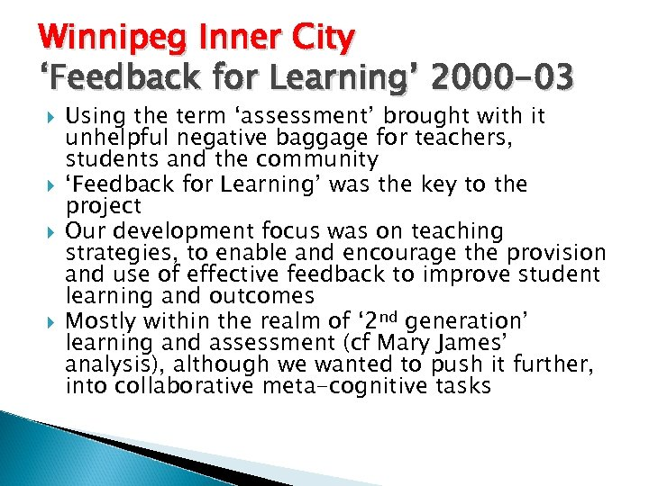 Winnipeg Inner City 'Feedback for Learning' 2000 -03 Using the term 'assessment' brought with