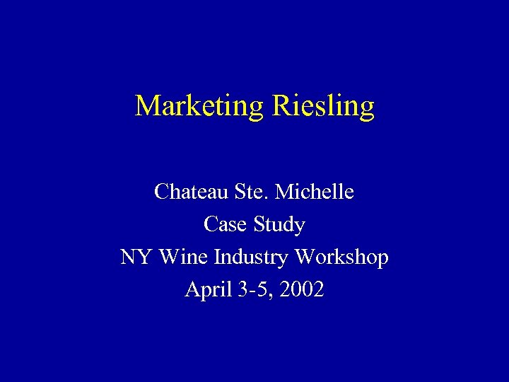 Marketing Riesling Chateau Ste. Michelle Case Study NY Wine Industry Workshop April 3 -5,