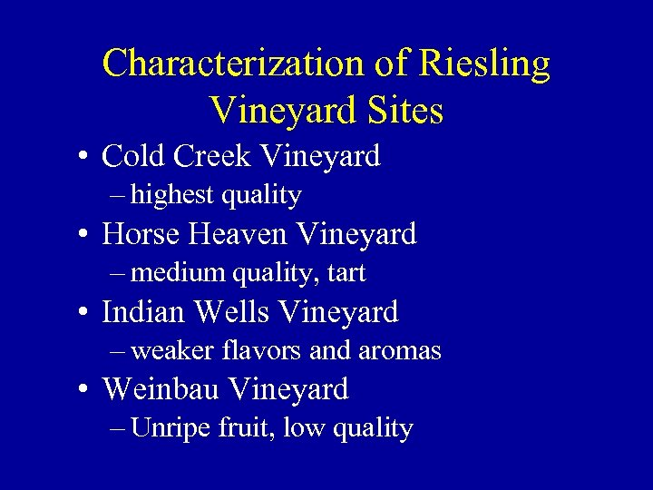 Characterization of Riesling Vineyard Sites • Cold Creek Vineyard – highest quality • Horse