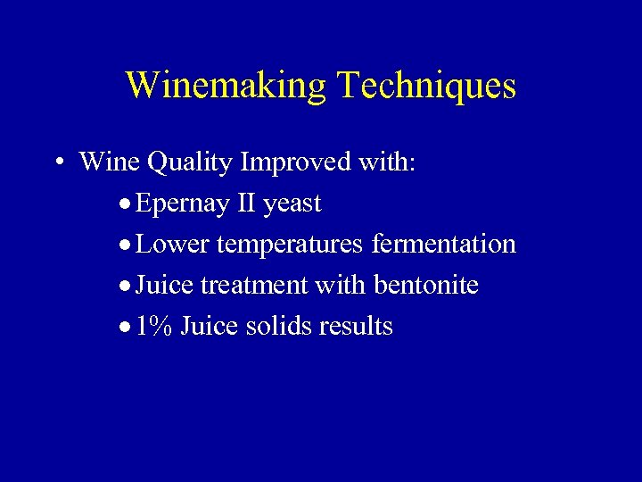 Winemaking Techniques • Wine Quality Improved with: · Epernay II yeast · Lower temperatures
