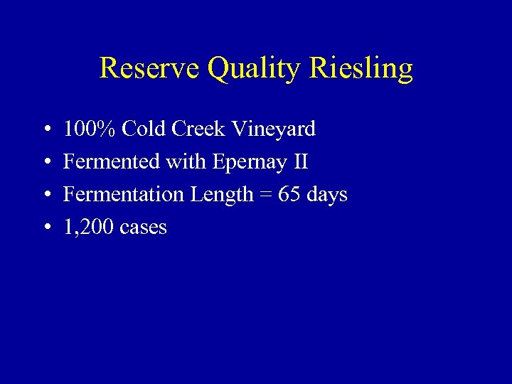 Reserve Quality Riesling • • 100% Cold Creek Vineyard Fermented with Epernay II Fermentation