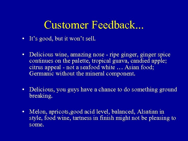 Customer Feedback. . . • It's good, but it won't sell. • Delicious wine,