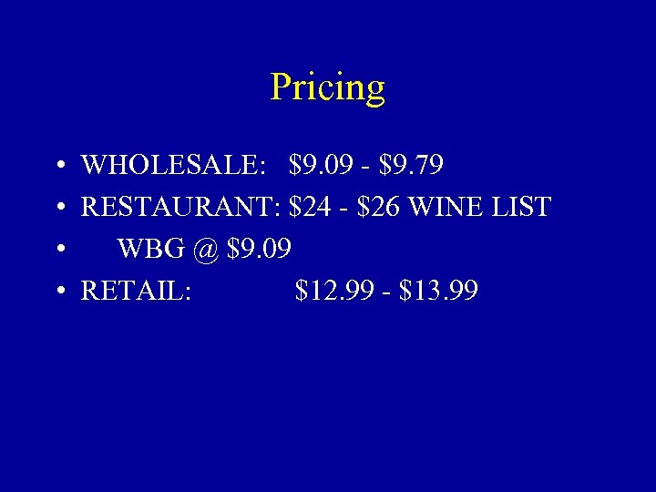 Pricing • WHOLESALE: $9. 09 - $9. 79 • RESTAURANT: $24 - $26 WINE