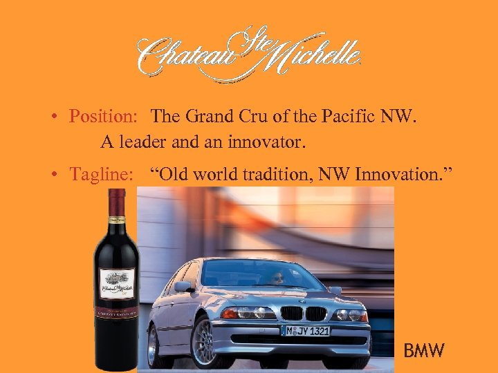 • Position: The Grand Cru of the Pacific NW. A leader and an