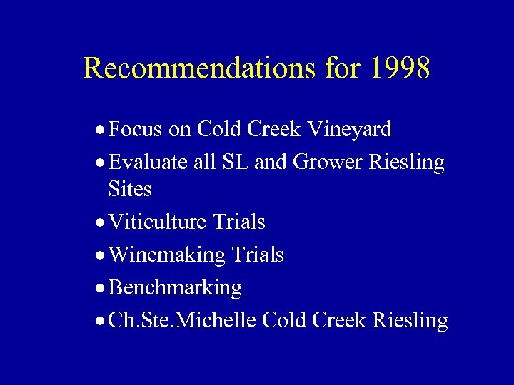 Recommendations for 1998 · Focus on Cold Creek Vineyard · Evaluate all SL and