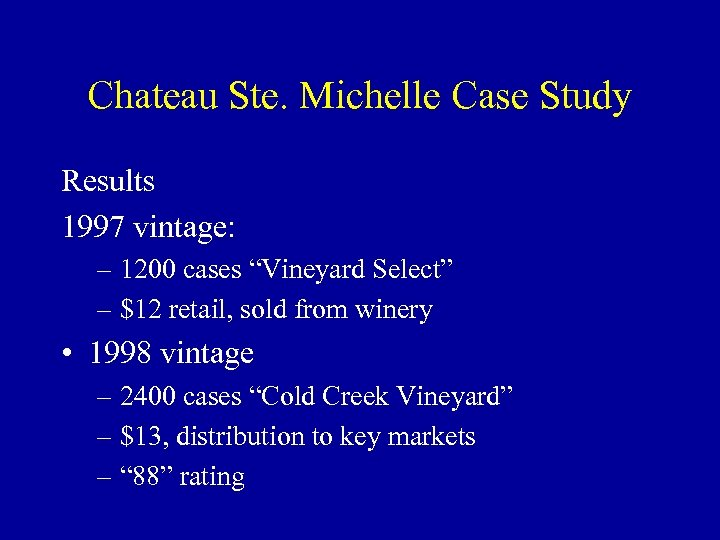 "Chateau Ste. Michelle Case Study Results 1997 vintage: – 1200 cases ""Vineyard Select"" –"