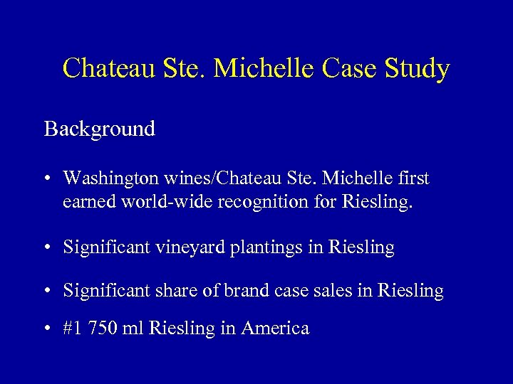 Chateau Ste. Michelle Case Study Background • Washington wines/Chateau Ste. Michelle first earned world-wide