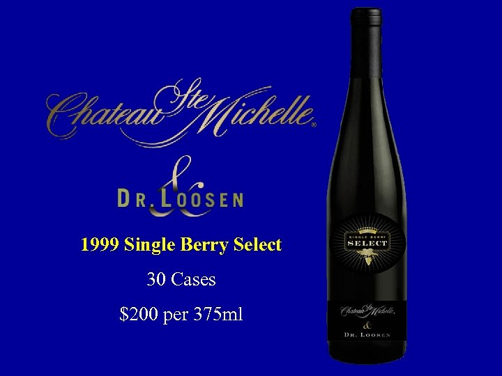 1999 Single Berry Select 30 Cases $200 per 375 ml