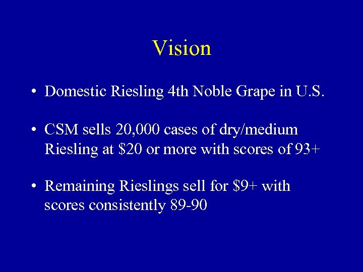 Vision • Domestic Riesling 4 th Noble Grape in U. S. • CSM sells