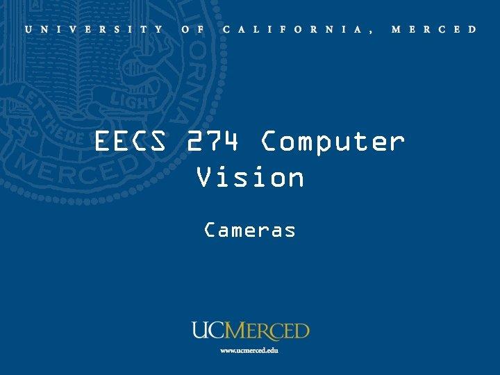 EECS 274 Computer Vision Cameras